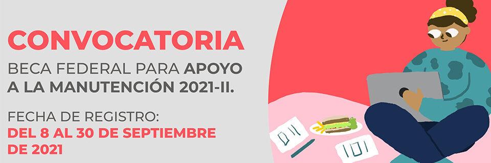 BECA FEDERAL PARA APOYO A LA MANUTENCIÓN 2021-II